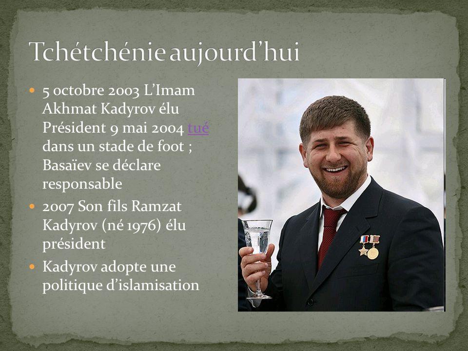 5 octobre 2003 LImam Akhmat Kadyrov élu Président 9 mai 2004 tué dans un stade de foot ; Basaïev se déclare responsabletué 2007 Son fils Ramzat Kadyro