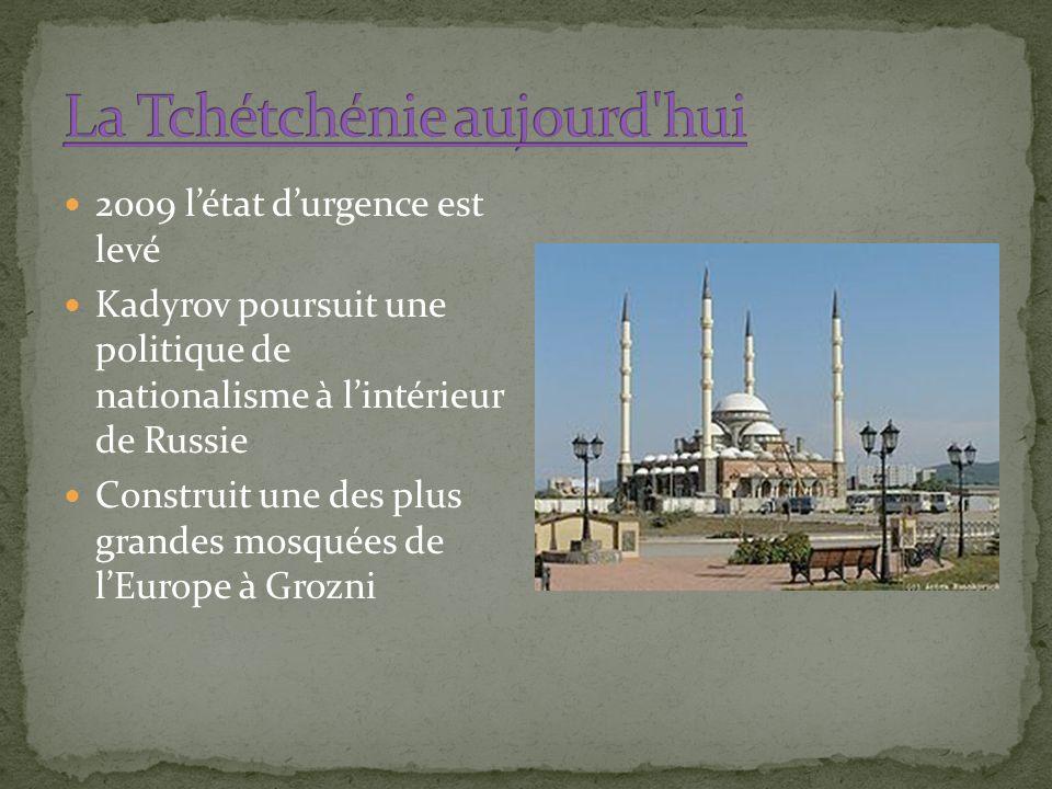 2009 létat durgence est levé Kadyrov poursuit une politique de nationalisme à lintérieur de Russie Construit une des plus grandes mosquées de lEurope