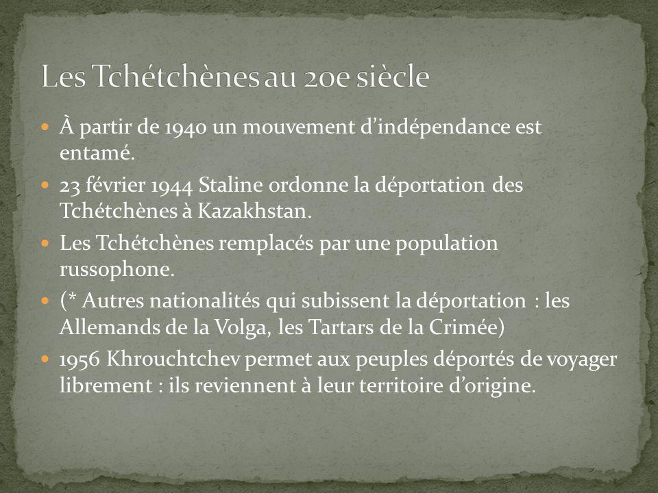 À partir de 1940 un mouvement dindépendance est entamé. 23 février 1944 Staline ordonne la déportation des Tchétchènes à Kazakhstan. Les Tchétchènes r
