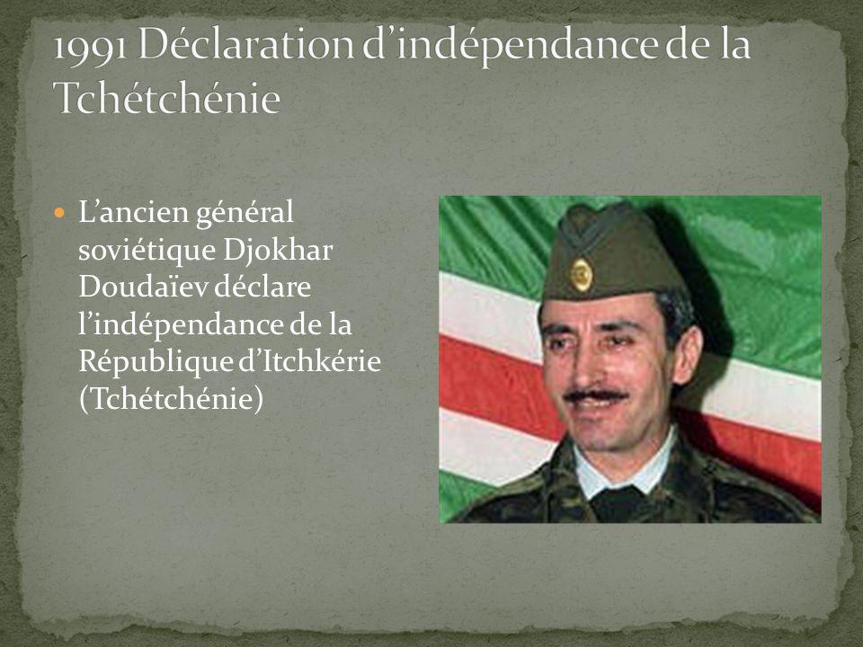 Lancien général soviétique Djokhar Doudaïev déclare lindépendance de la République dItchkérie (Tchétchénie)