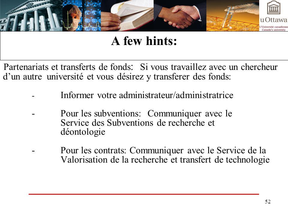 52 A few hints: Partenariats et transferts de fonds : Si vous travaillez avec un chercheur dun autre université et vous désirez y transferer des fonds