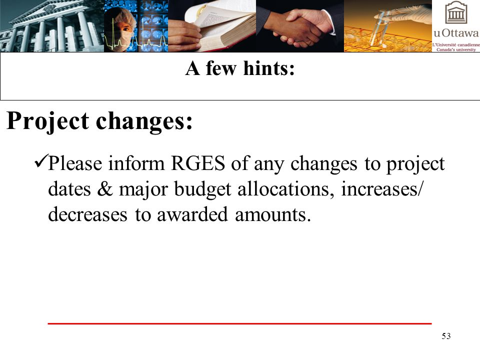 53 A few hints: Project changes: Please inform RGES of any changes to project dates & major budget allocations, increases/ decreases to awarded amounts.