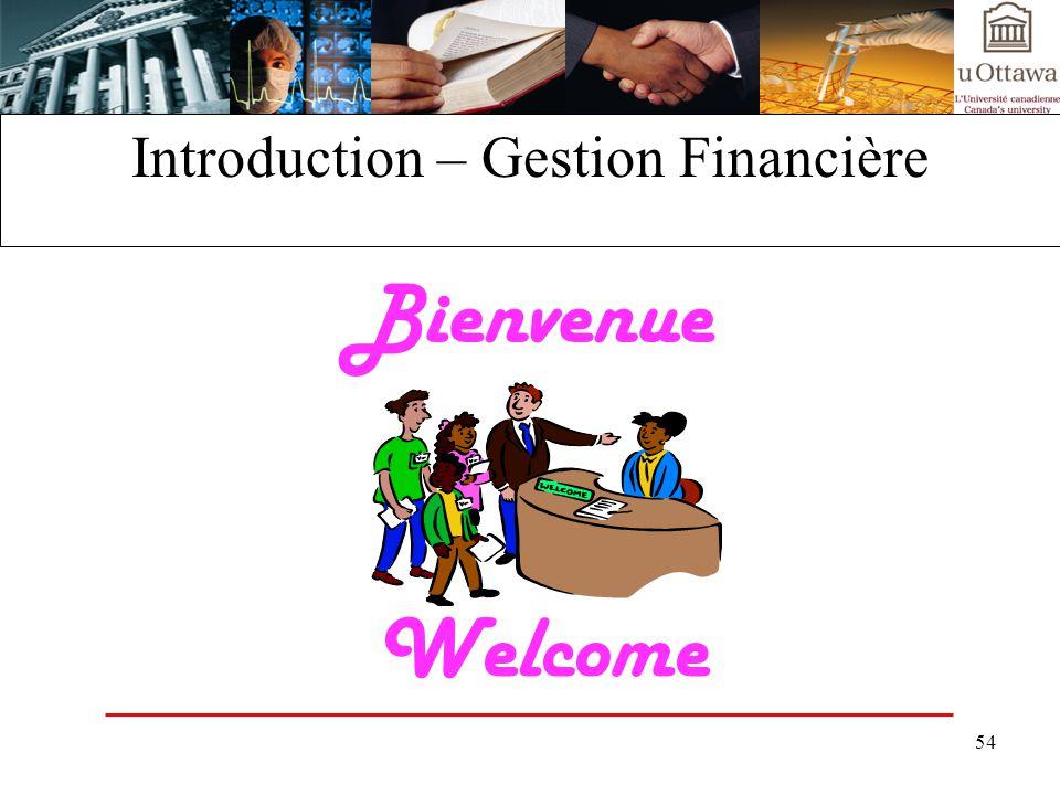54 Introduction – Gestion Financière Bienvenue Welcome