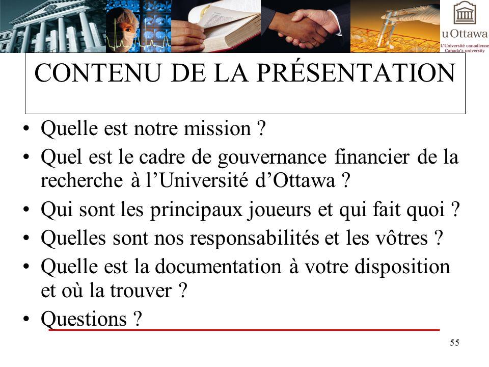 55 CONTENU DE LA PRÉSENTATION Quelle est notre mission ? Quel est le cadre de gouvernance financier de la recherche à lUniversité dOttawa ? Qui sont l