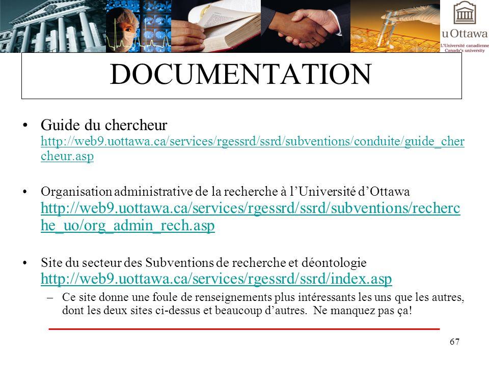 67 DOCUMENTATION Guide du chercheur http://web9.uottawa.ca/services/rgessrd/ssrd/subventions/conduite/guide_cher cheur.asp http://web9.uottawa.ca/serv