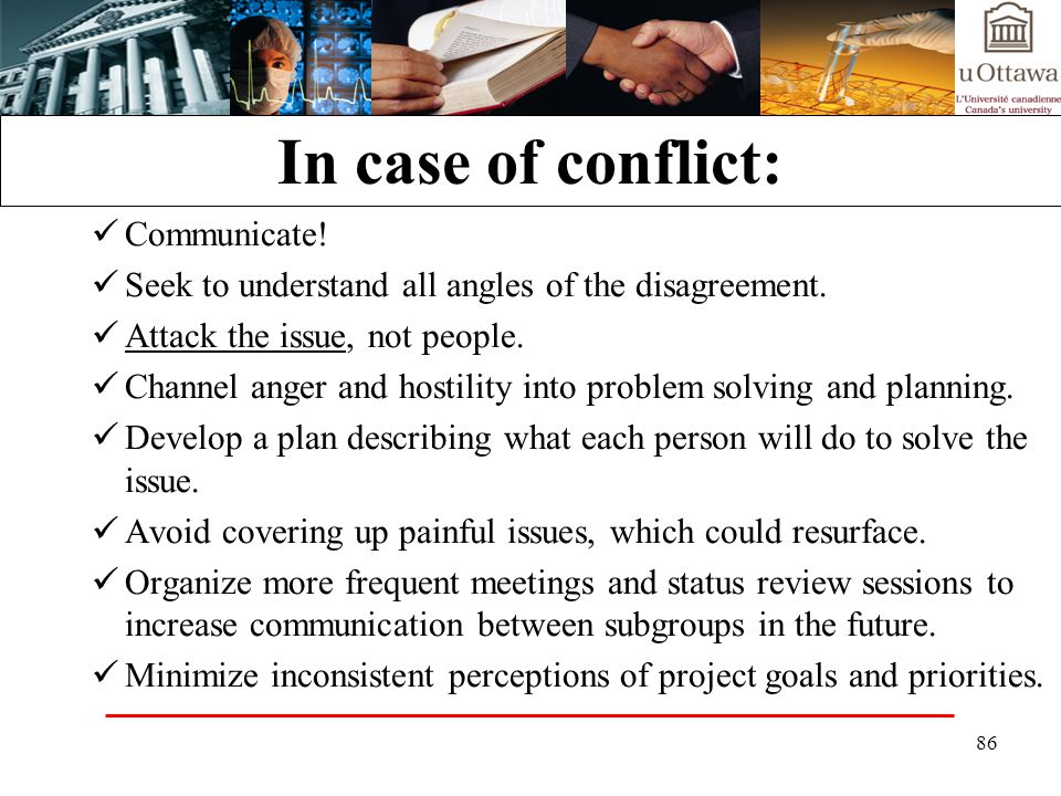 86 In case of conflict: Communicate.Seek to understand all angles of the disagreement.