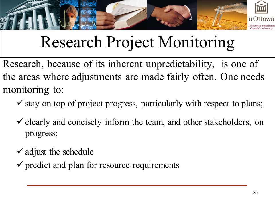 87 Research Project Monitoring Research, because of its inherent unpredictability, is one of the areas where adjustments are made fairly often.
