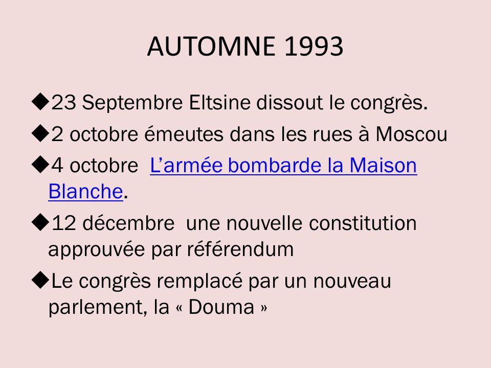 AUTOMNE 1993 23 Septembre Eltsine dissout le congrès.