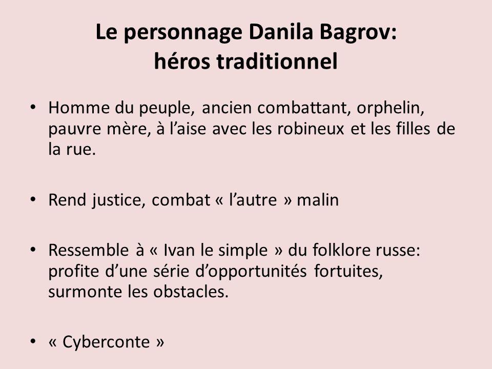 Le personnage Danila Bagrov: héros traditionnel Homme du peuple, ancien combattant, orphelin, pauvre mère, à laise avec les robineux et les filles de la rue.