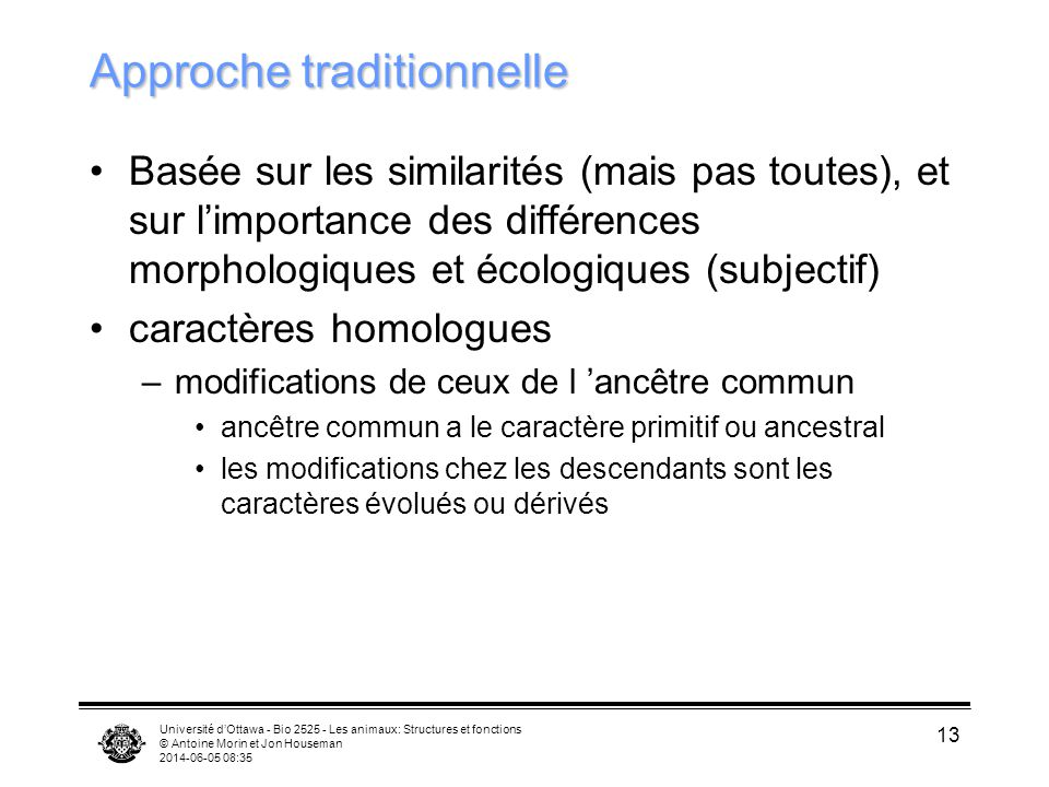 Université dOttawa - Bio 2525 - Les animaux: Structures et fonctions © Antoine Morin et Jon Houseman 2014-06-05 08:37 13 Approche traditionnelle Basée
