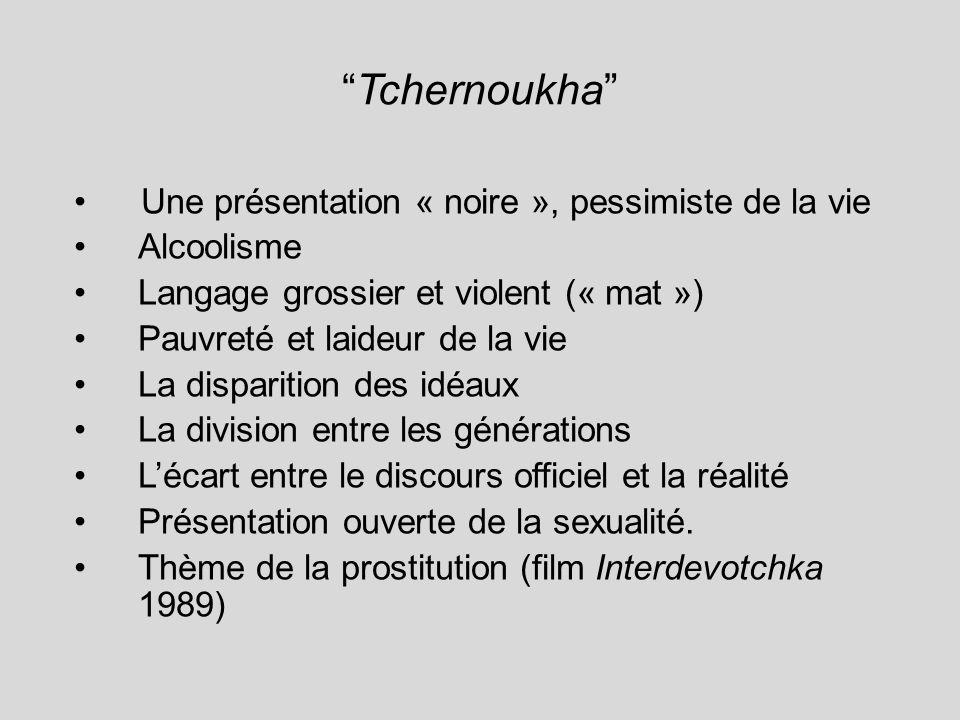 Tchernoukha Une présentation « noire », pessimiste de la vie Alcoolisme Langage grossier et violent (« mat ») Pauvreté et laideur de la vie La dispari