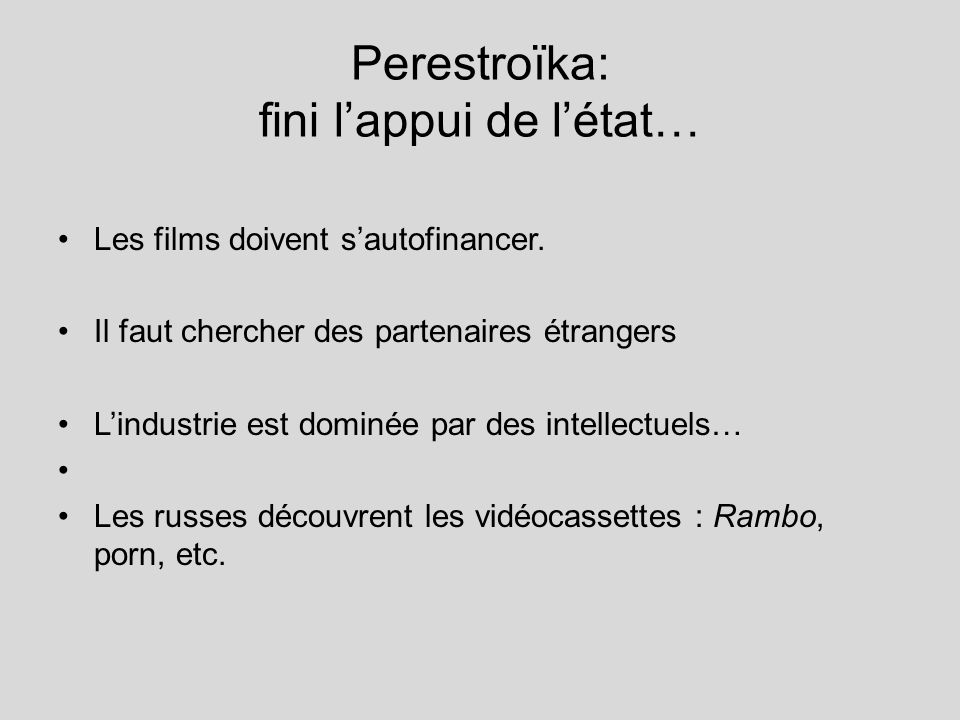 Perestroïka: fini lappui de létat… Les films doivent sautofinancer. Il faut chercher des partenaires étrangers Lindustrie est dominée par des intellec