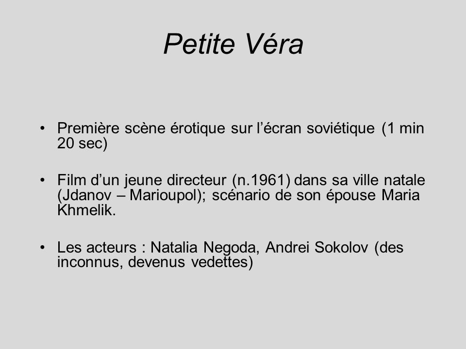 Petite Véra Première scène érotique sur lécran soviétique (1 min 20 sec) Film dun jeune directeur (n.1961) dans sa ville natale (Jdanov – Marioupol);