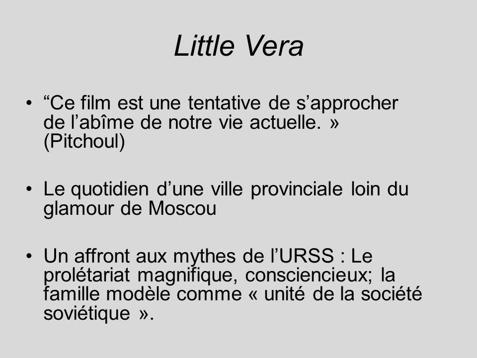 Little Vera Ce film est une tentative de sapprocher de labîme de notre vie actuelle. » (Pitchoul) Le quotidien dune ville provinciale loin du glamour
