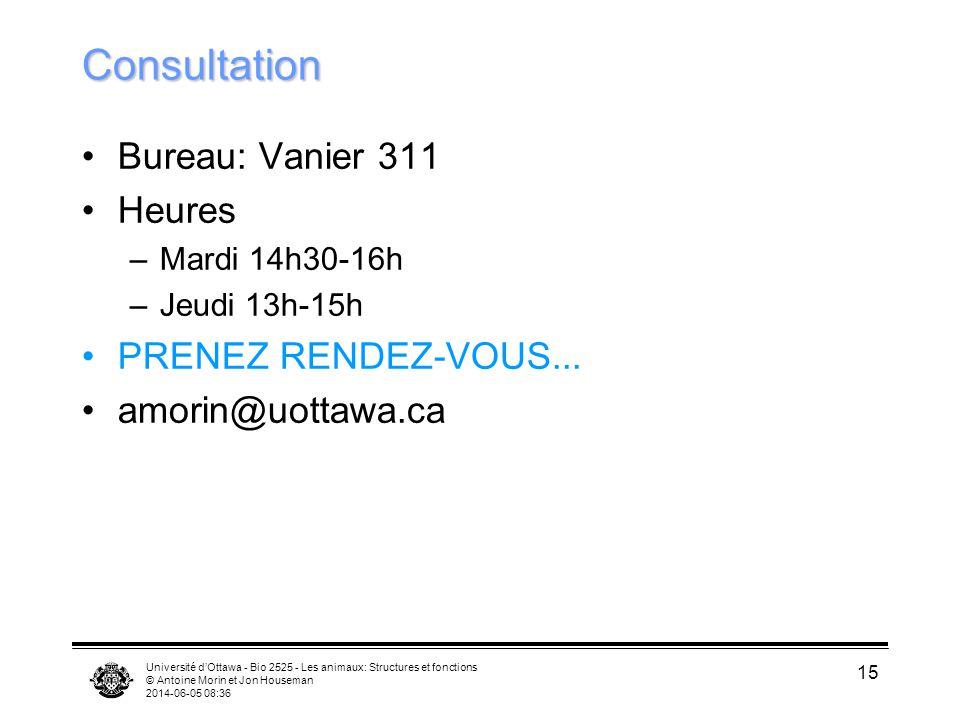 Université dOttawa - Bio 2525 - Les animaux: Structures et fonctions © Antoine Morin et Jon Houseman 2014-06-05 08:38 15 Consultation Bureau: Vanier 3