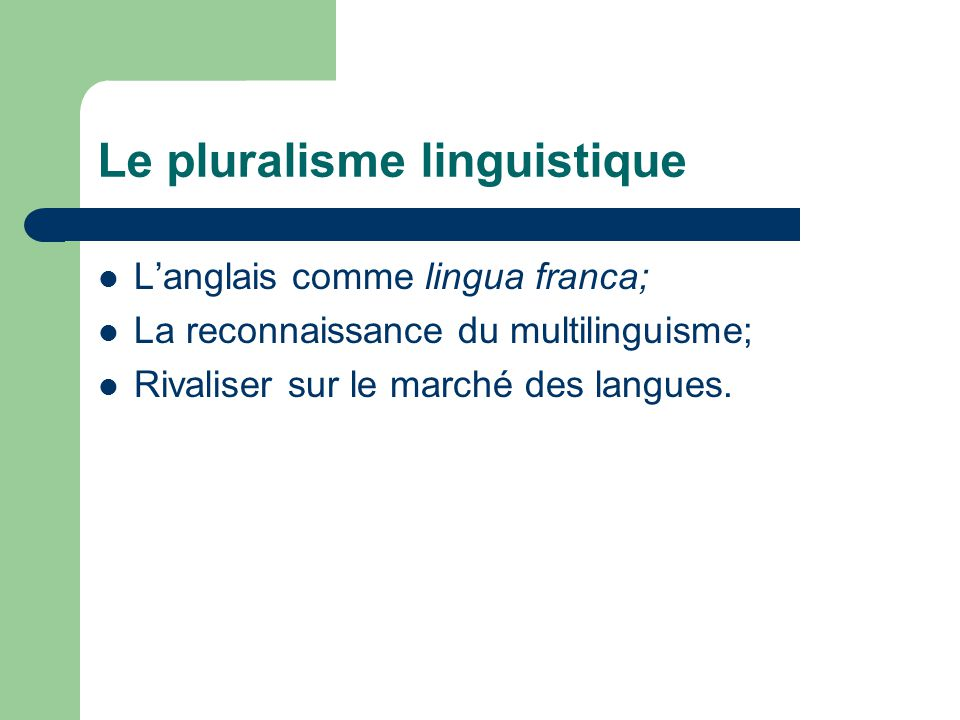 Le pluralisme linguistique Langlais comme lingua franca; La reconnaissance du multilinguisme; Rivaliser sur le marché des langues.