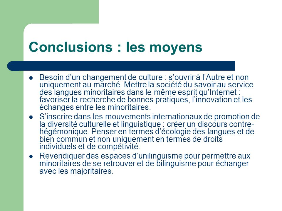 Conclusions : les moyens Besoin dun changement de culture : souvrir à lAutre et non uniquement au marché. Mettre la société du savoir au service des l