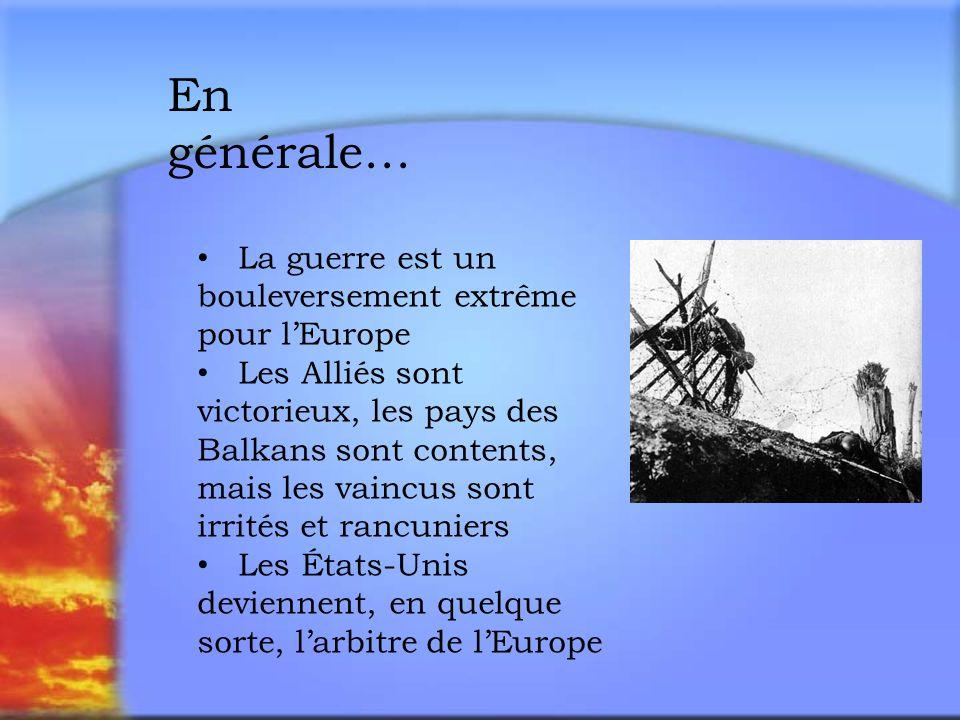En générale… La guerre est un bouleversement extrême pour lEurope Les Alliés sont victorieux, les pays des Balkans sont contents, mais les vaincus sont irrités et rancuniers Les États-Unis deviennent, en quelque sorte, larbitre de lEurope