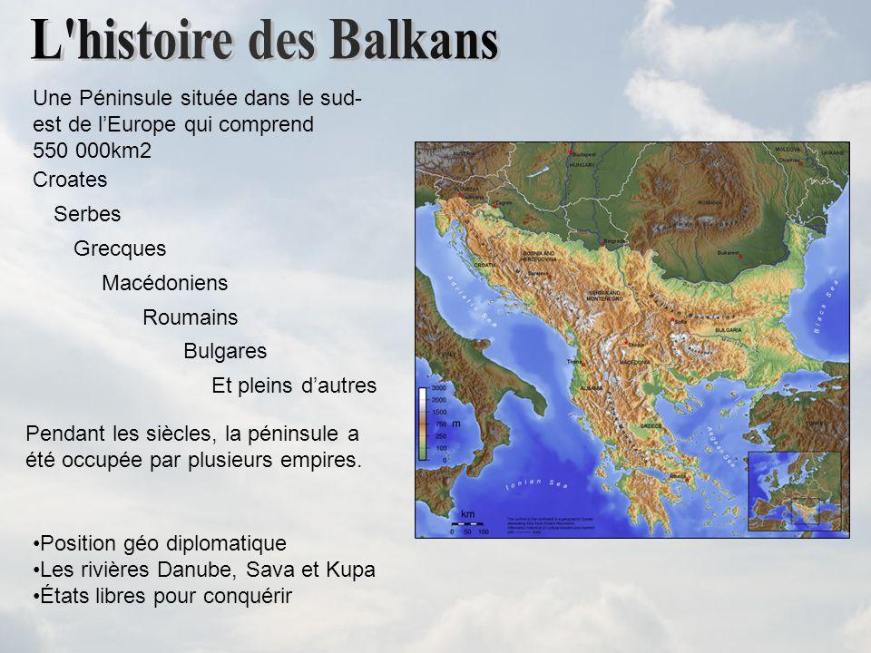 Une Péninsule située dans le sud- est de lEurope qui comprend 550 000km2 Croates Serbes Grecques Macédoniens Roumains Bulgares Pendant les siècles, la péninsule a été occupée par plusieurs empires.