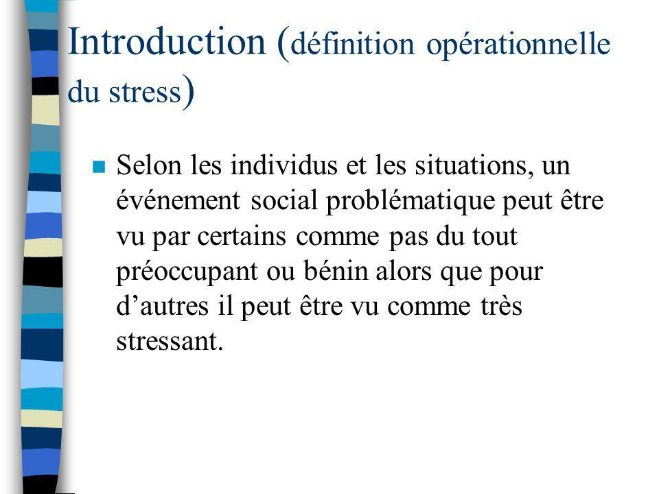 Introduction ( définition opérationnelle du stress ) n Lazarus et Folkman (1984) : n L'évaluation cognitive dans certaines situations joue un rôle imp