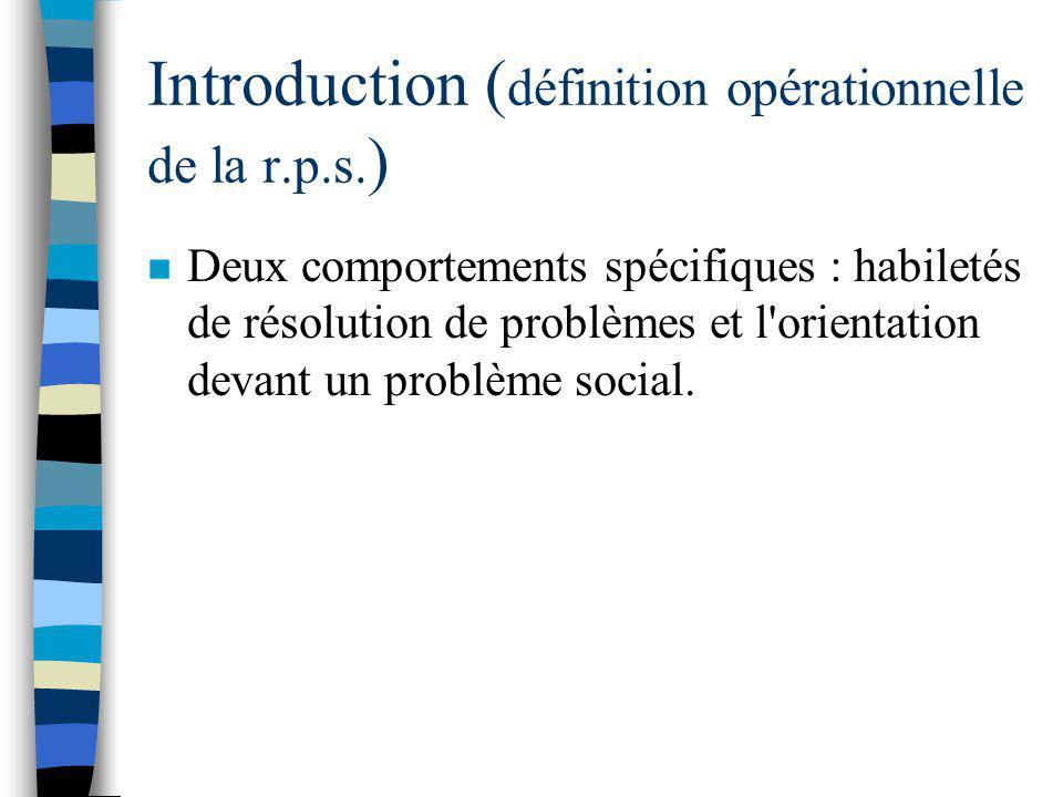 Introduction ( définition opérationnelle de la résolution de problèmes sociaux ) n La résolution des problèmes sociaux comme une activité consciente et rationnelle faisant partie du « coping » et qui exige des efforts et des objectifs.