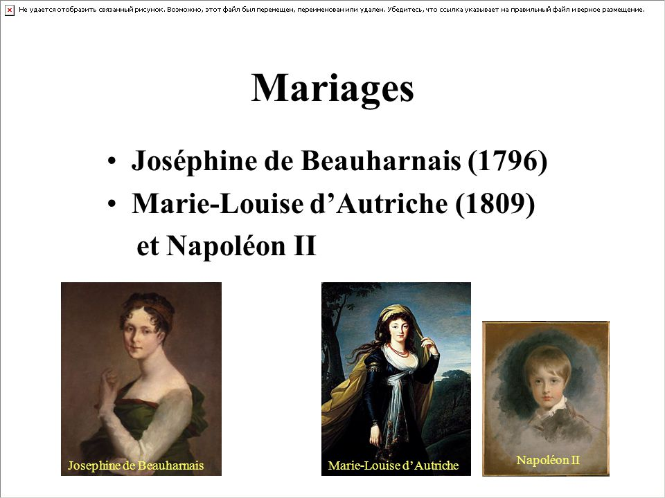 Mariages Joséphine de Beauharnais (1796) Marie-Louise dAutriche (1809) et Napoléon II Josephine de BeauharnaisMarie-Louise dAutriche Napoléon II
