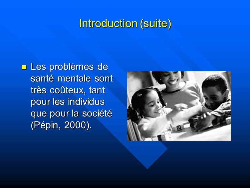Introduction (suite) Il est très important de dépister les problèmes de santé mentale le plus tôt possible afin de donner aux enfants les soins dont ils ont besoin et de réduire ainsi les risques de complication à lâge adulte.