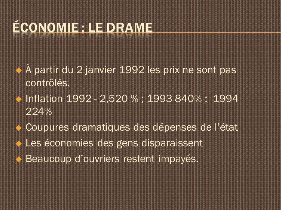 À partir du 2 janvier 1992 les prix ne sont pas contrôlés. Inflation 1992 - 2,520 % ; 1993 840% ; 1994 224% Coupures dramatiques des dépenses de létat
