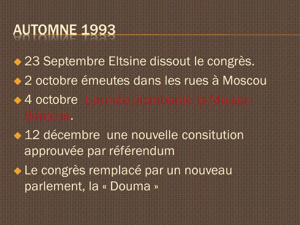 23 Septembre Eltsine dissout le congrès. 2 octobre émeutes dans les rues à Moscou 4 octobre Larmée biombarde la Maison Blanche.Larmée biombarde la Mai