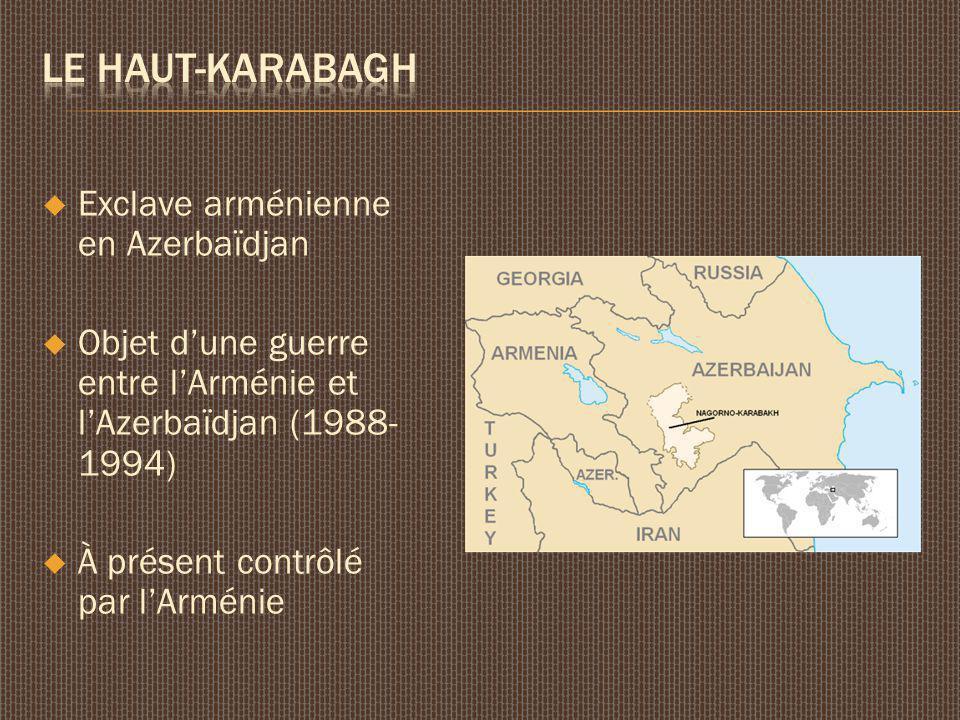 Exclave arménienne en Azerbaïdjan Objet dune guerre entre lArménie et lAzerbaïdjan (1988- 1994) À présent contrôlé par lArménie