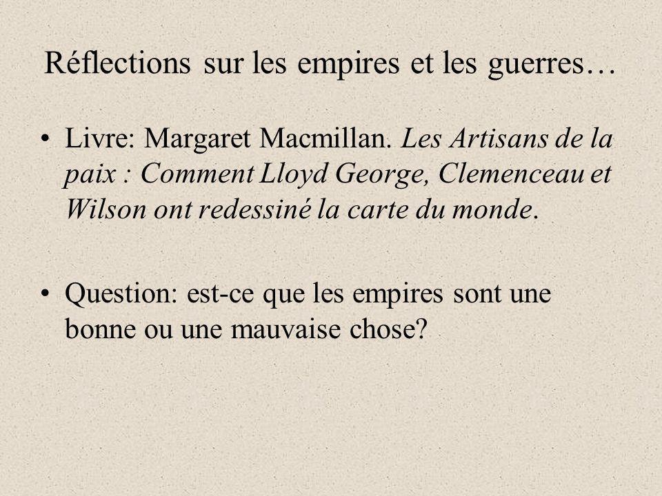 Réflections sur les empires et les guerres… Livre: Margaret Macmillan. Les Artisans de la paix : Comment Lloyd George, Clemenceau et Wilson ont redess