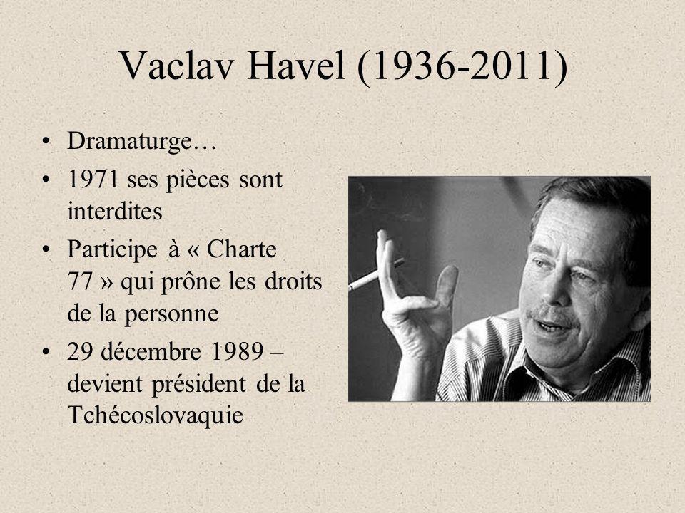Vaclav Havel (1936-2011) Dramaturge… 1971 ses pièces sont interdites Participe à « Charte 77 » qui prône les droits de la personne 29 décembre 1989 – devient président de la Tchécoslovaquie