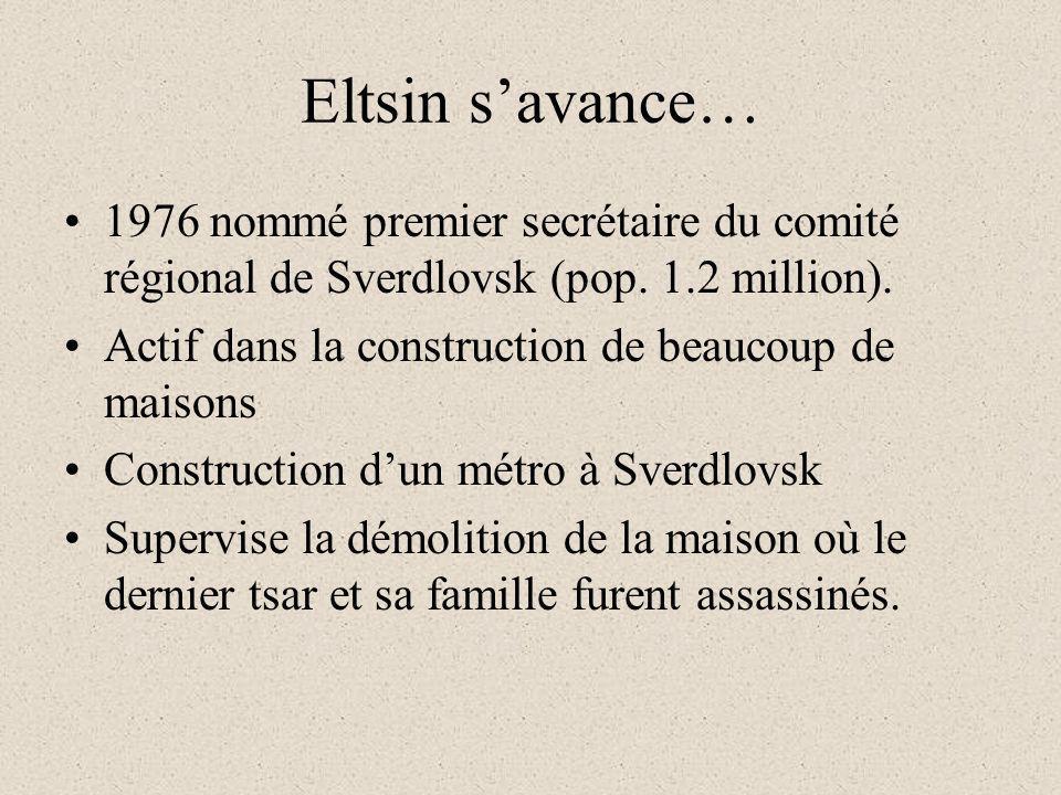 Eltsin savance… 1976 nommé premier secrétaire du comité régional de Sverdlovsk (pop. 1.2 million). Actif dans la construction de beaucoup de maisons C