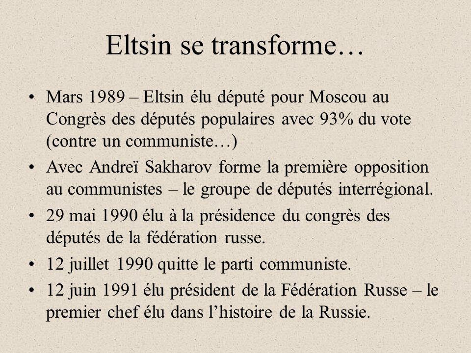 Eltsin se transforme… Mars 1989 – Eltsin élu député pour Moscou au Congrès des députés populaires avec 93% du vote (contre un communiste…) Avec Andreï Sakharov forme la première opposition au communistes – le groupe de députés interrégional.