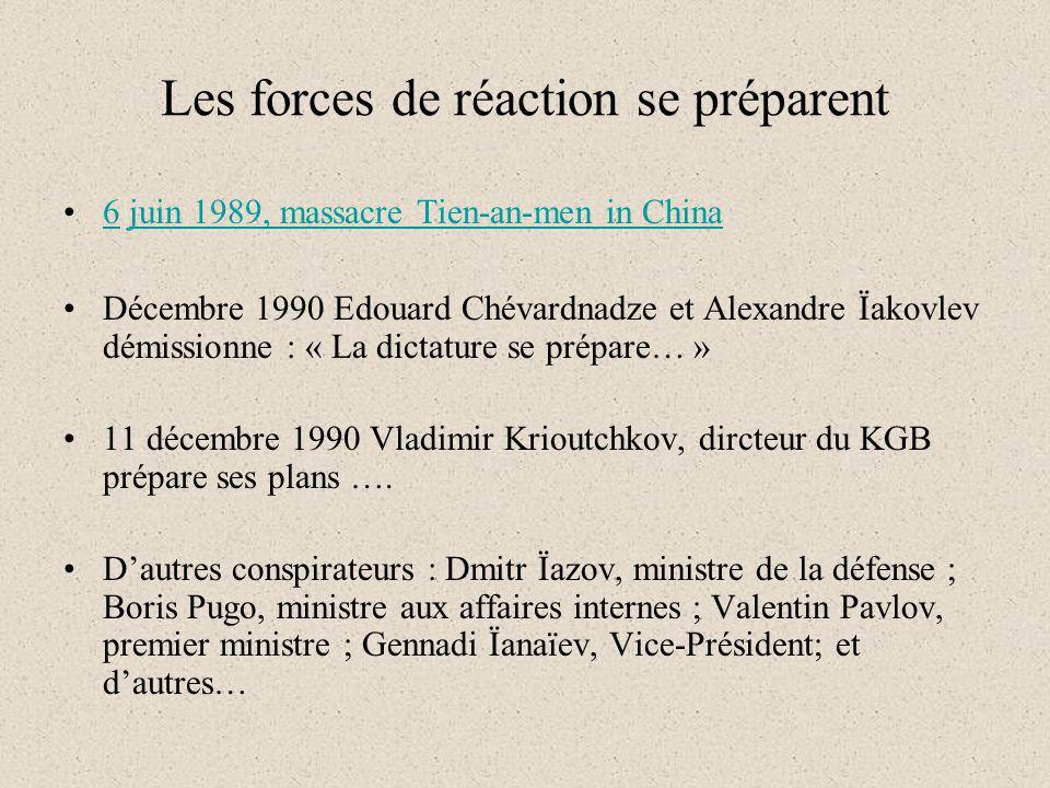 Les forces de réaction se préparent 6 juin 1989, massacre Tien-an-men in China6juin 1989, massacre Tien-an-men in China Décembre 1990 Edouard Chévardnadze et Alexandre Ïakovlev démissionne : « La dictature se prépare… » 11 décembre 1990 Vladimir Krioutchkov, dircteur du KGB prépare ses plans ….