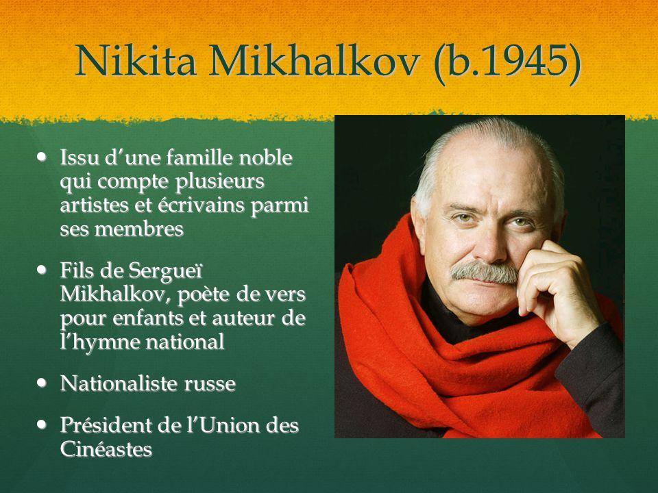 Nikita Mikhalkov (b.1945) Issu dune famille noble qui compte plusieurs artistes et écrivains parmi ses membres Issu dune famille noble qui compte plus