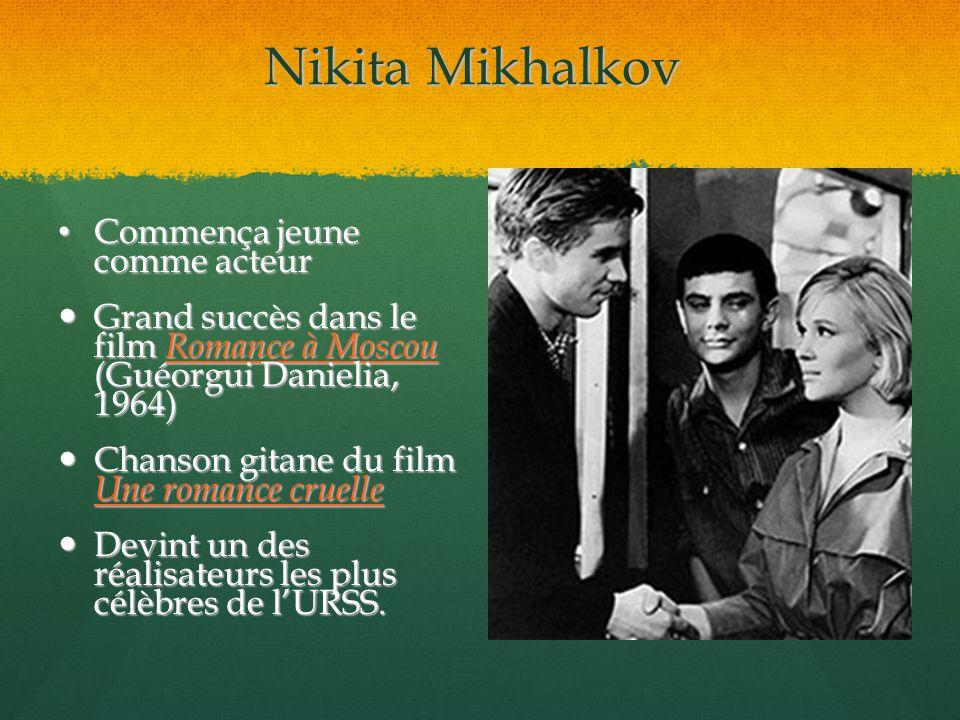 Nikita Mikhalkov Commença jeune comme acteur Commença jeune comme acteur Grand succès dans le film Romance à Moscou (Guéorgui Danielia, 1964) Grand su