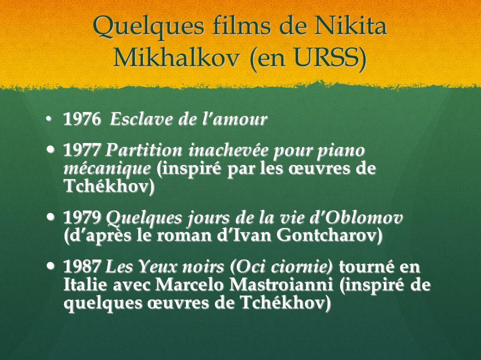 Quelques films de Nikita Mikhalkov (en URSS) 1976 Esclave de lamour 1976 Esclave de lamour 1977 Partition inachevée pour piano mécanique (inspiré par