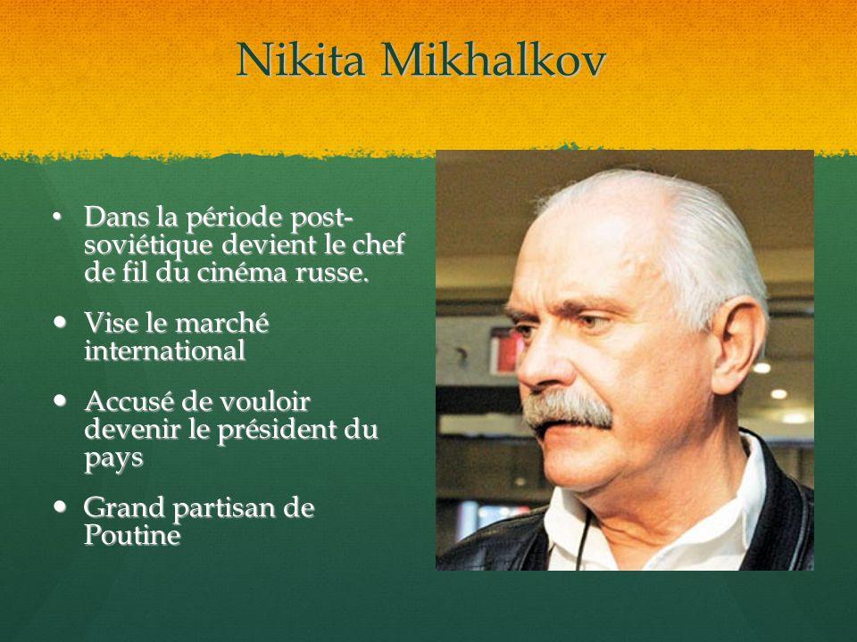 Nikita Mikhalkov Dans la période post- soviétique devient le chef de fil du cinéma russe. Dans la période post- soviétique devient le chef de fil du c