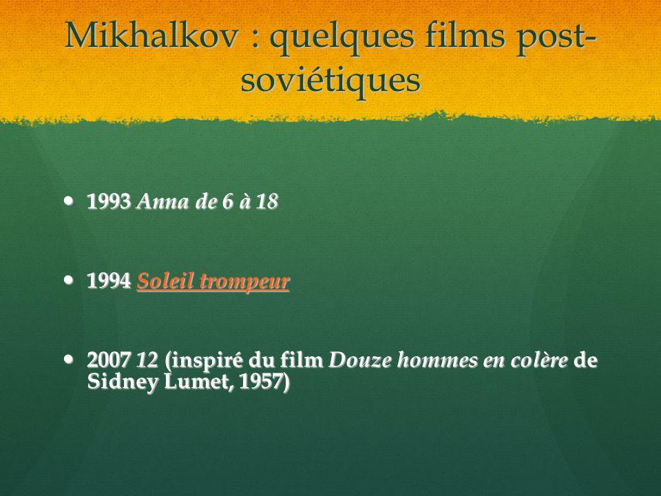 Mikhalkov : quelques films post- soviétiques 1993 Anna de 6 à 18 1993 Anna de 6 à 18 1994 Soleil trompeur 1994 Soleil trompeur Soleil trompeur Soleil