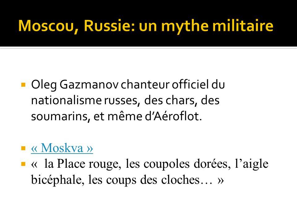 Oleg Gazmanov chanteur officiel du nationalisme russes, des chars, des soumarins, et même dAéroflot.
