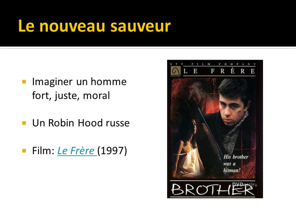 Imaginer un homme fort, juste, moral Un Robin Hood russe Film: Le Frère (1997)Le Frère