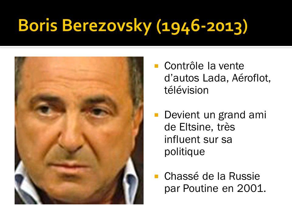 Contrôle la vente dautos Lada, Aéroflot, télévision Devient un grand ami de Eltsine, très influent sur sa politique Chassé de la Russie par Poutine en 2001.