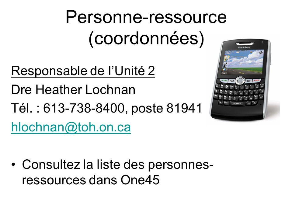 Personne-ressource (coordonnées) Responsable de lUnité 2 Dre Heather Lochnan Tél. : 613-738-8400, poste 81941 hlochnan@toh.on.ca Consultez la liste de