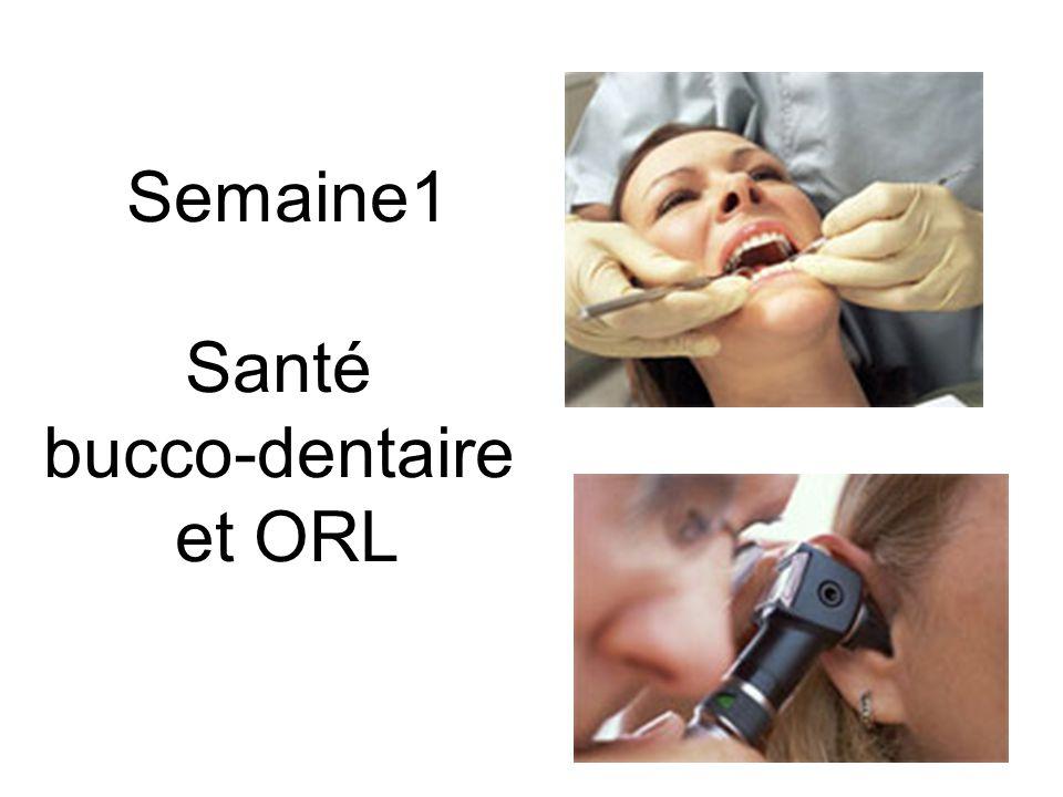 Semaine1 Santé bucco-dentaire et ORL