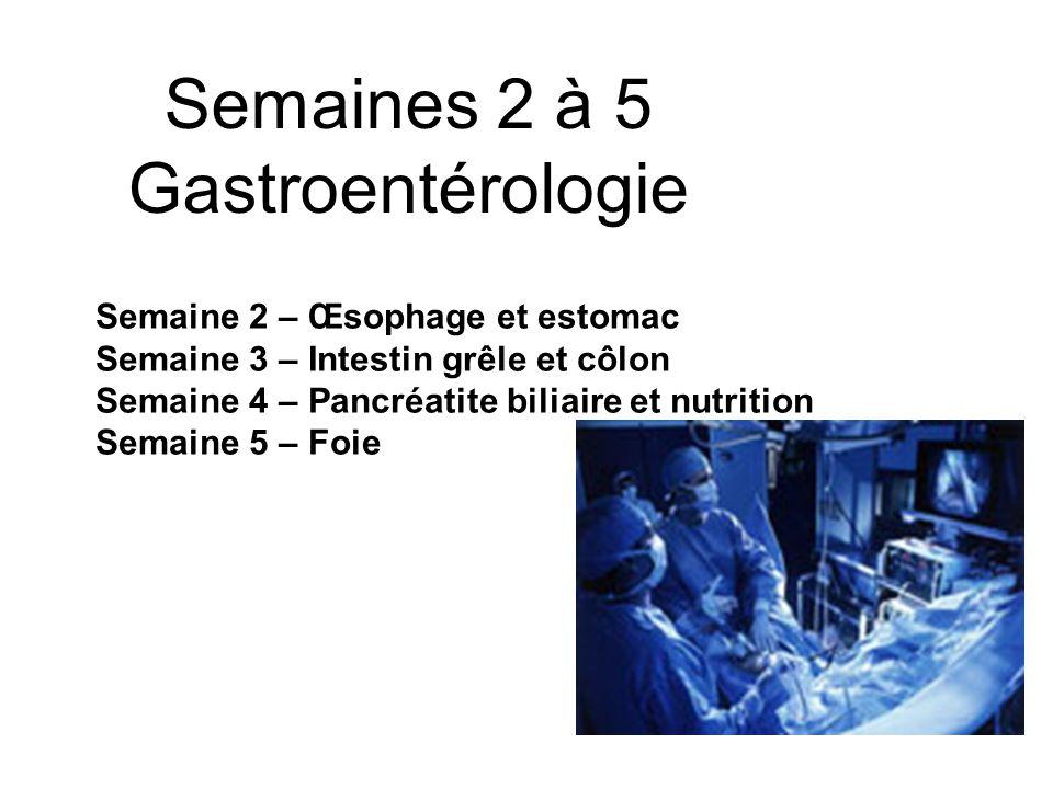 Semaines 2 à 5 Gastroentérologie Semaine 2 – Œsophage et estomac Semaine 3 – Intestin grêle et côlon Semaine 4 – Pancréatite biliaire et nutrition Sem