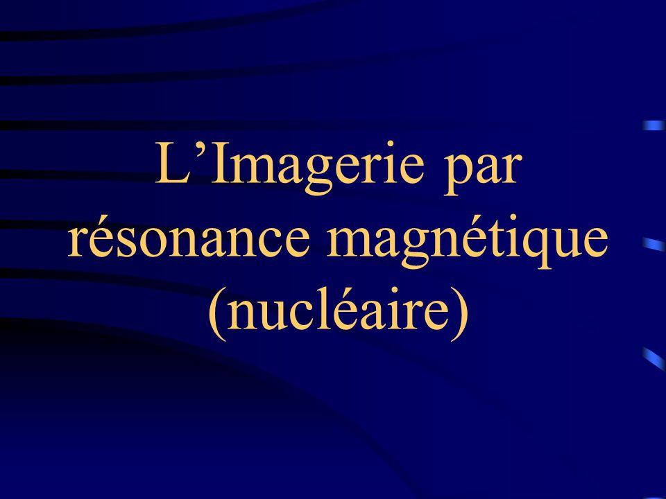 LImagerie par résonance magnétique (nucléaire)