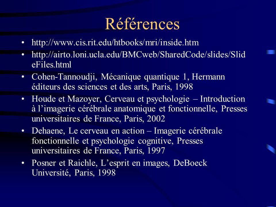 Références http://www.cis.rit.edu/htbooks/mri/inside.htm http://airto.loni.ucla.edu/BMCweb/SharedCode/slides/Slid eFiles.html Cohen-Tannoudji, Mécaniq