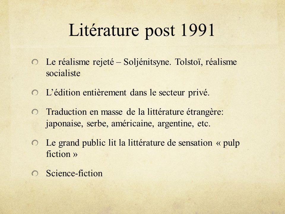 Litérature post 1991 Le réalisme rejeté – Soljénitsyne. Tolstoï, réalisme socialiste Lédition entièrement dans le secteur privé. Traduction en masse d