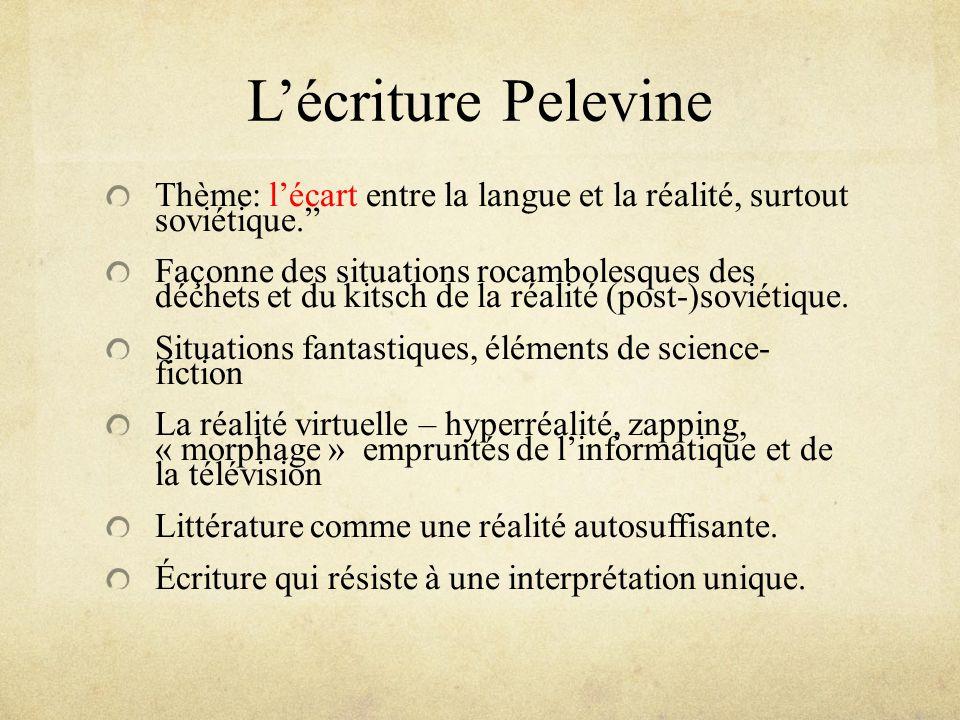 Lécriture Pelevine Thème: lécart entre la langue et la réalité, surtout soviétique. Façonne des situations rocambolesques des déchets et du kitsch de